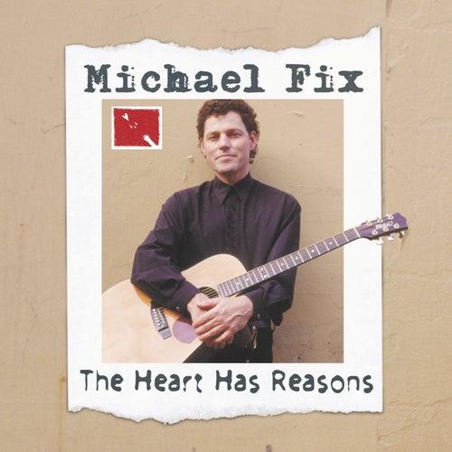 The Heart Has Reasons de Michael Fix