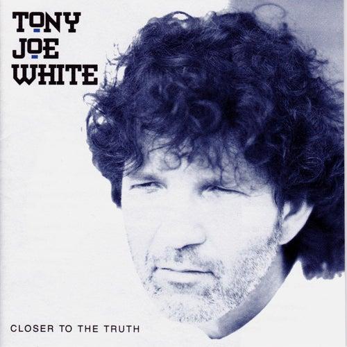 Closer to the Truth de Tony Joe White