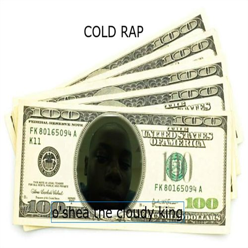 Cold Rap by O'shea The Cloudy King