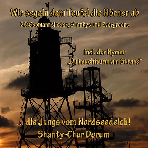 Wir segeln dem Teufel die Hörner ab von Shanty Chor Dorum