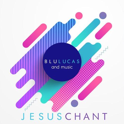 Jesus Chant (feat. Kevin Stewart Jr.) de BLU Lucas and Music