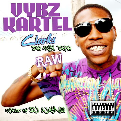 Clarks: De Mix Tape Raw (Mixed by DJ Wayne) by Various Artists