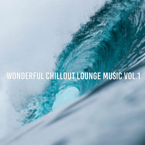 Wonderful Chillout Lounge Music, Vol. 1 by Various Artists