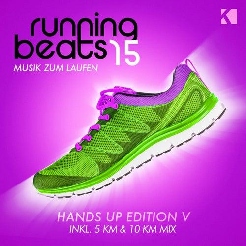 Running Beats 15 - Musik Zum Laufen (Hands up Edition V) [Inkl. 5 KM & 10 KM Mix] von Various Artists