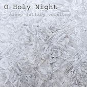 O Holy Night (Sleep Lullaby Version) by Sleepaholics