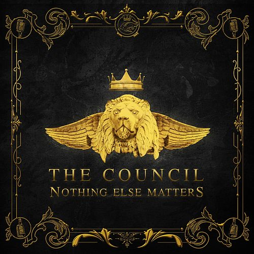 Nothing Else Matters by The Council