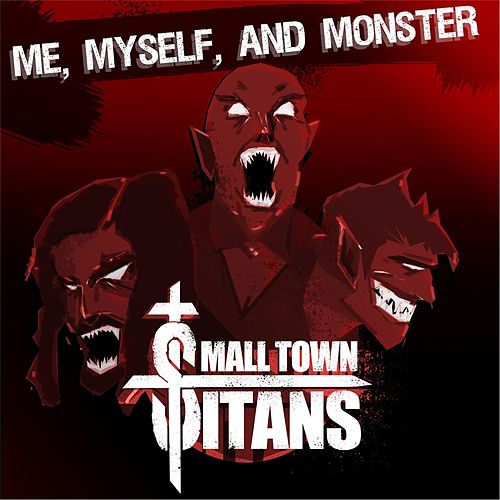 Me, Myself, and Monster by Small Town Titans
