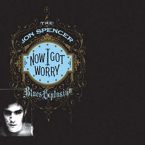 Now I Got Worry (Deluxe) by Jon Spencer