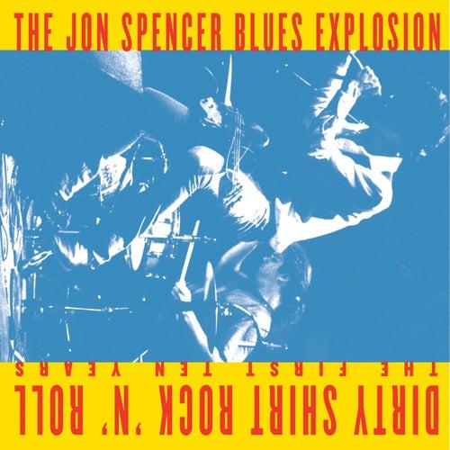 Dirty Shirt Rock 'N' Roll The First Ten Years by Jon Spencer
