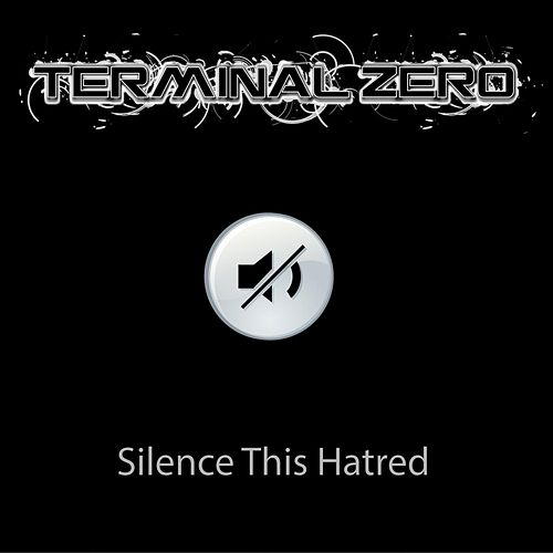 Silence This Hatred by Terminal Zero