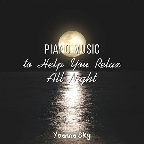 Piano Music to Help You Relax All Night di Yoanna Sky