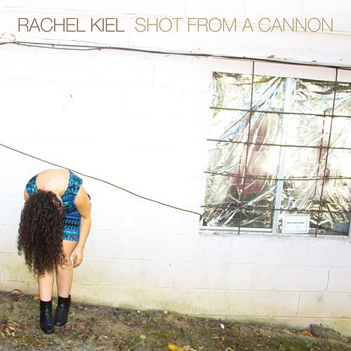 Shot from a Cannon de Rachel Kiel