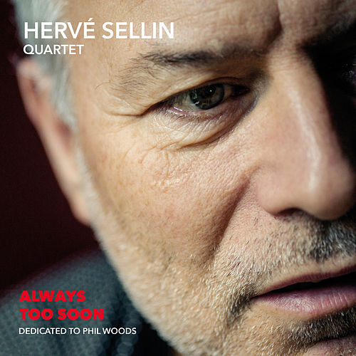 Always Too Soon (Dedicated to Phil Woods) [feat. Pierrick Pedron, Thomas Bramerie & Philippe Soirat] by Hervé Sellin