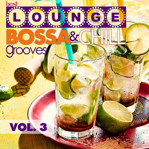 Best Lounge Bossa and Chill Grooves, Vol. 3 (Your Wednesday Playlist) von Various Artists
