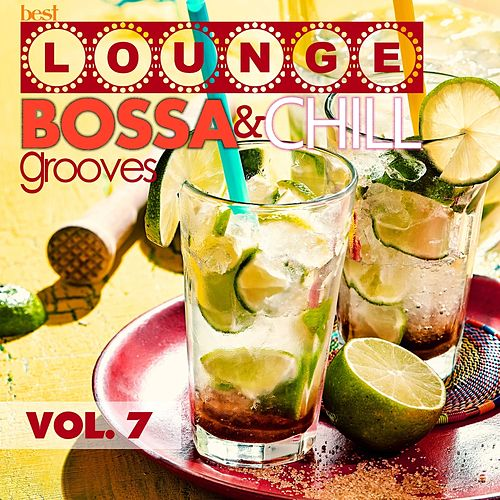 Best Lounge Bossa and Chill Grooves, Vol. 7 (Your Sunday Playlist) von Various Artists