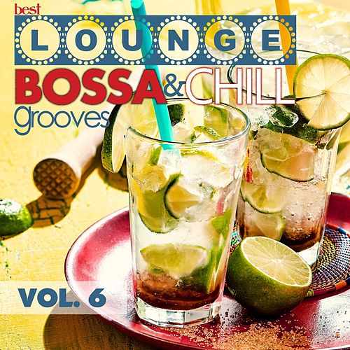 Best Lounge Bossa and Chill Grooves, Vol. 6 (Your Saturday Playlist) von Various Artists