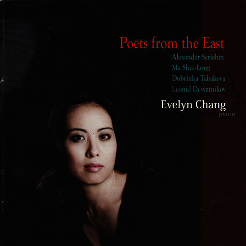 Poets From the East - Evelyn Change Performs Scriabin, Shui-Long, Tabakova, & Desyatnikov by Evelyn Chang