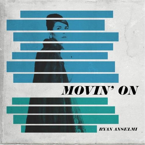 Movin' On by Ryan Anselmi
