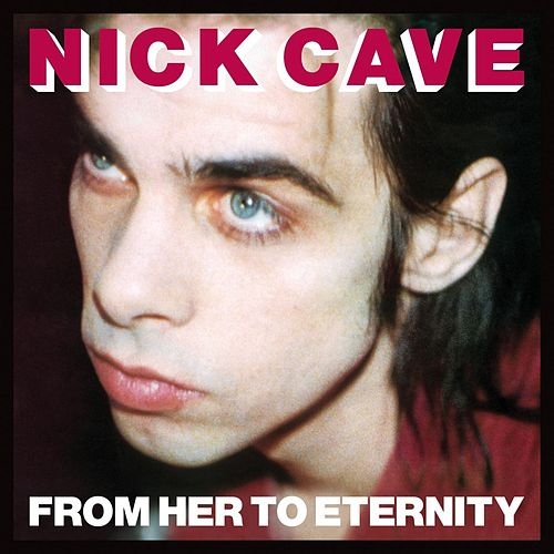 From Her To Eternity (2009 Remastered Version) de Nick Cave