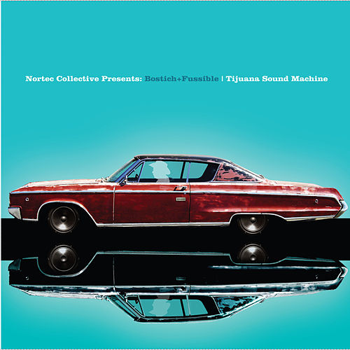 Bostich & Fussible Present: Tijuana Sound Machine de Nortec Collective