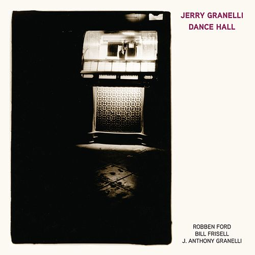 Dance Hall (feat. Robben Ford, Bill Frisell, and J. Anthony Granelli) von Jerry Granelli