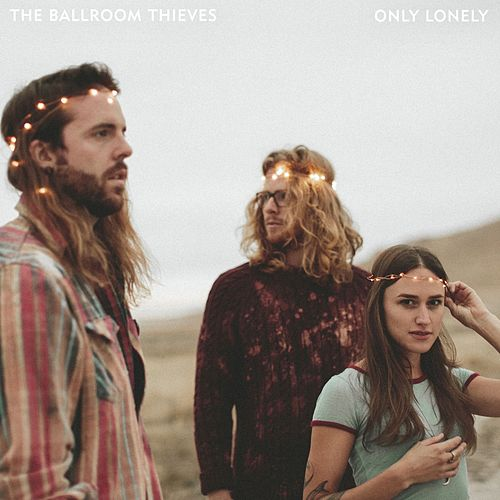 Only Lonely de The Ballroom Thieves