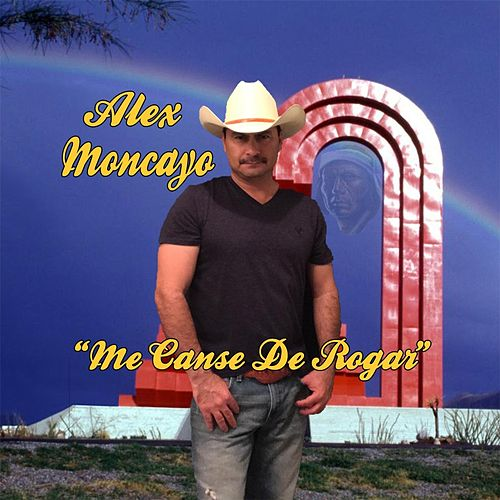 Me Canse de Rogar de Alex Moncayo