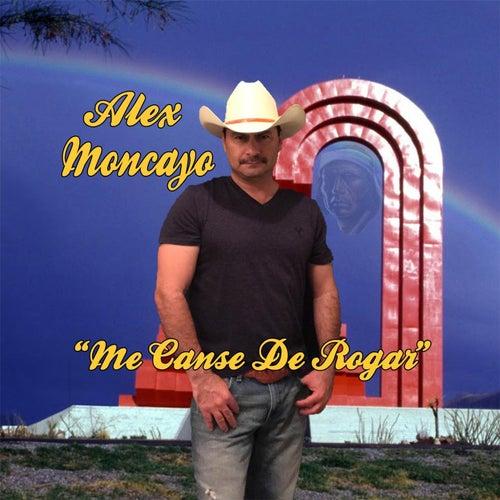 Me Canse de Rogar von Alex Moncayo