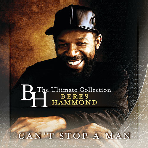 Can't Stop A Man: The Best Of Beres Hammond by Beres Hammond