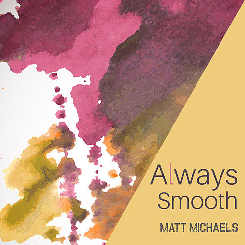 Always Smooth de Matt Michaels