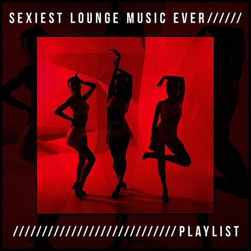 Sexiest Lounge Music Ever Playlist von Various Artists