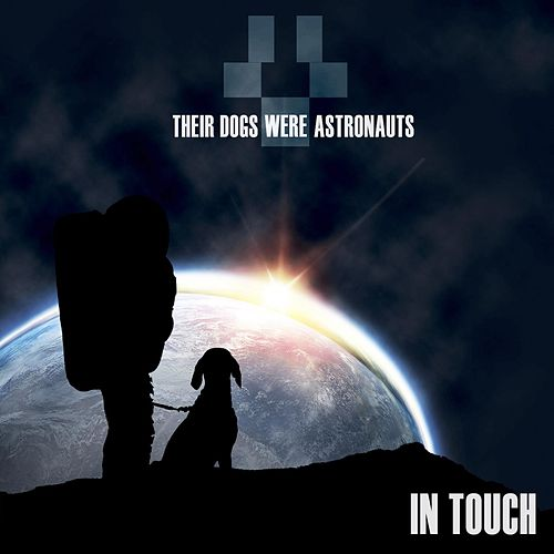 In Touch by Their Dogs Were Astronauts