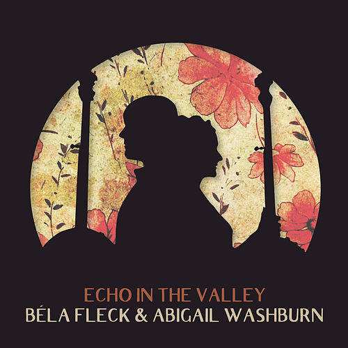 Echo In The Valley de Béla Fleck & Abigail Washburn