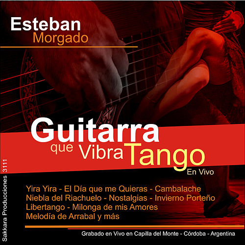 Guitarra Que Vibra Tango (En Vivo) by Esteban Morgado