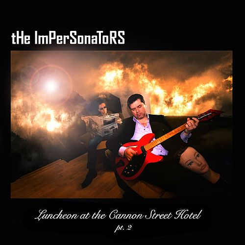 Luncheon at the Cannon Street Hotel, Pt. 2 von The Impersonators