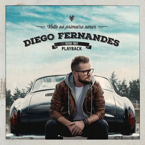 Volte ao Primeiro Amor (Playback) by Diego Fernandes