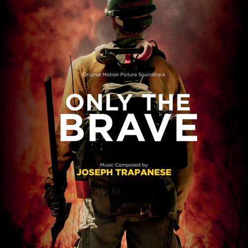 Only The Brave (Original Motion Picture Soundtrack) von Joseph Trapanese