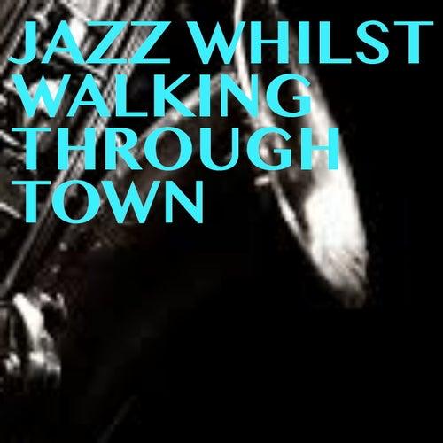 Jazz Whilst Walking Through Town von Various Artists