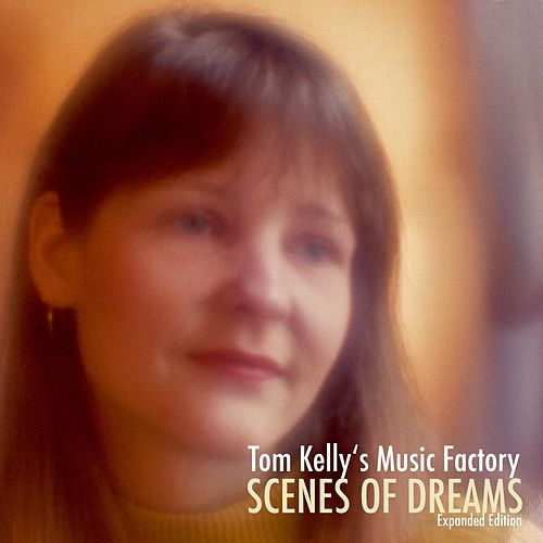 Scenes of Dreams (Expanded Edition) by Tom Kelly's Music Factory