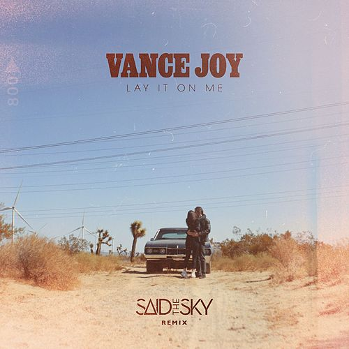 Lay It On Me (Said The Sky Remix) by Vance Joy