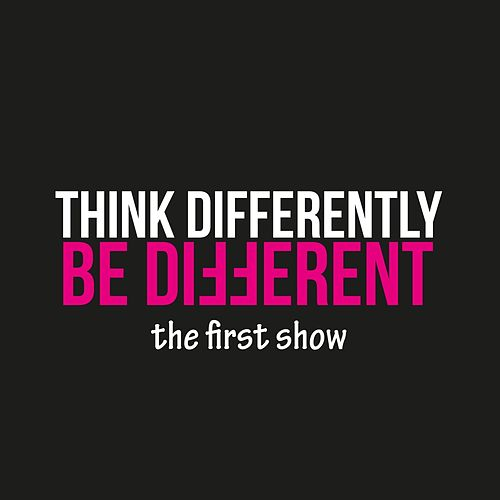 Think Differently. Be Different - The First Show von Various Artists