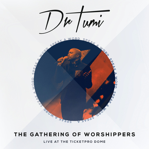 The Gathering Of Worshippers - Speak A Word (Live At The Ticketpro Dome) de Dr Tumi