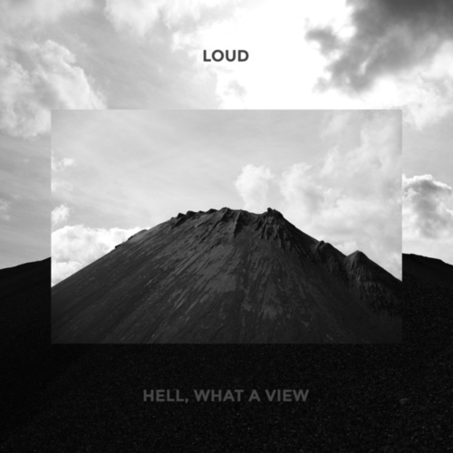 Hell, What A View by Loud