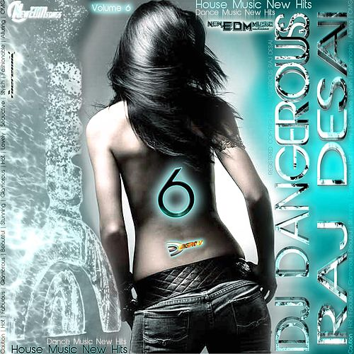 House Music New Hits, Dance Music New Hits, Volume 6 de DJ Dangerous Raj Desai