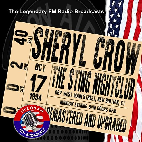 Legendary FM Broadcasts - The Sting Nightclub, New Britain CT 17th October 1994 von Sheryl Crow