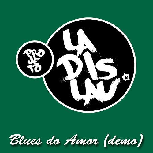 Blues do Amor (Demo) de Projeto Ladislau