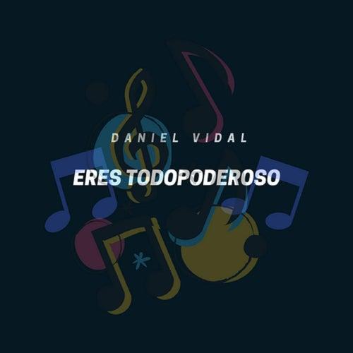 Eres Todopoderoso de Daniel Vidal