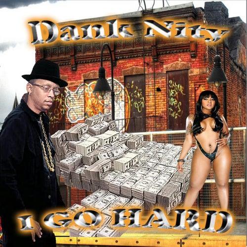 I Go Hard by Dank Nity