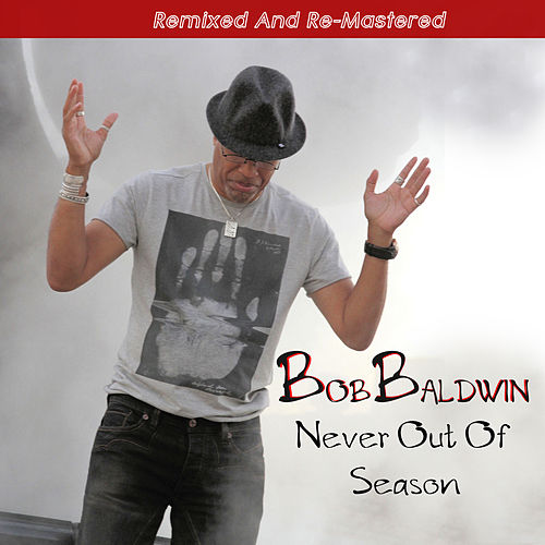 Never out of Season (Remixed and Re-Mastered) de Bob Baldwin