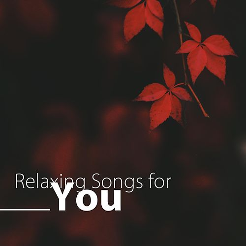Relaxing Songs for You - Nature Sounds, Instrumental Zen Music for Inner Peace, Blessings, Serenity von Best Relaxing SPA Music